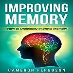 Improving Memory: How to Drastically Improve Memory | Cameron Ferguson
