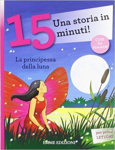 Cover: Testo di Francesca Lazzarato; illustrazioni di Laura Rigo La principessa della luna