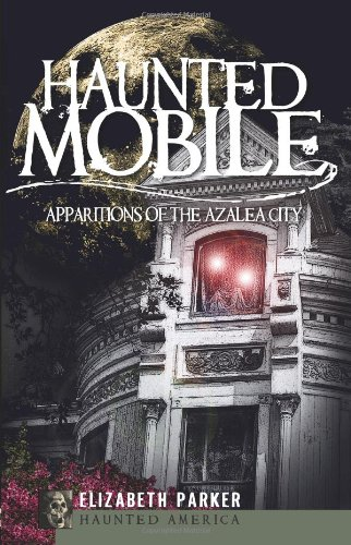 Haunted Mobile: Apparitions of the Azalea City (Haunted America)
