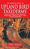 The Complete Guide to Upland Bird Taxidermy, Todd Triplett, 1592286895