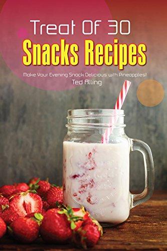 Treat Of 30 Snacks Recipes: Make Your Evening Snack Delicious with Pineapples! by Ted Alling