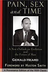 Pain, Sex and Time: A New Outlook on Evolution and the Future of Man (Provenance Editions)