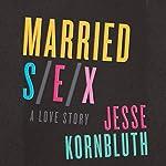 Married Sex: A Love Story | Jesse Kornbluth