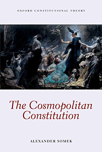 Download The Cosmopolitan Constitution (Oxford Constitutional Theory) Pdf