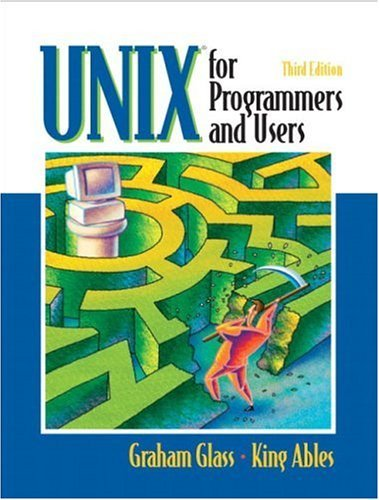 By Graham Glass - UNIX for Programmers and Users: 3rd (third) Edition by Prentice Hall