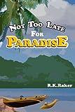 Not Too Late for Paradise, R. K. Raker, 1484828984