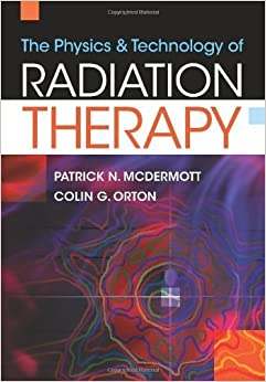 The Physics & Technology of Radiation Therapy by Patrick N. McDermott (2010-08-01)