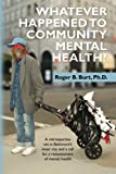 Whatever Happened to Community Mental Health?, Roger B. Burt, 0977018385