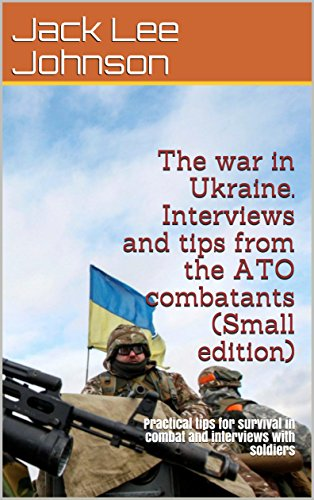 The war in Ukraine. Interviews and tips from the ATO combatants (Small edition): Practical tips for survival in combat and interviews with soldiers