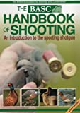 The BASC Handbook of Shooting: An Introduction to the Sporting Shotgun 6th Edition