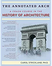 The Annotated Arch: A Crash Course in the History Of Architecture