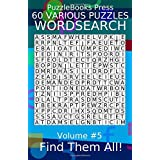 PuzzleBooks Press Wordsearch 60 Various Puzzles Volume 5: Find Them All!