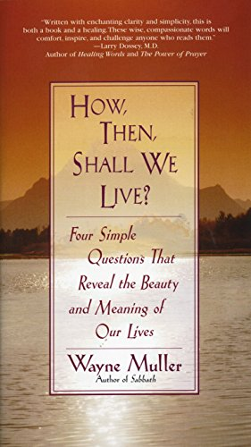 How Then, Shall We Live?: Four Simple Questions That...