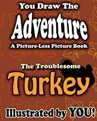 A Picture-Less Picture Book: The Troublesome Turkey by Jason Jack (2012-11-04)