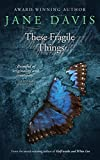 These Fragile Things: A Novel