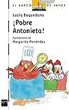Pobre Antonieta!/ Poor Antonieta! (El Barco De Vapor: Serie Blanca/ The Steamboat: White Series) (Spanish Edition)