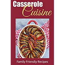 Casserole Cuisine: Family Friendly Recipes