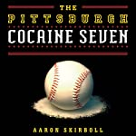 The Pittsburgh Cocaine Seven: How a Ragtag Group of Fans Took the Fall for Major League Baseball | Aaron Skirboll