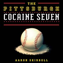 The Pittsburgh Cocaine Seven: How a Ragtag Group of Fans Took the Fall for Major League Baseball Audiobook by Aaron Skirboll Narrated by DeMario Clarke