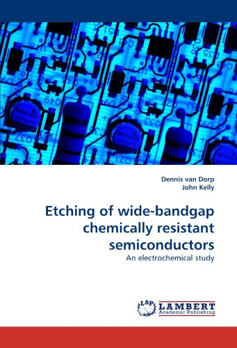 Etching of wide-bandgap chemically resistant semiconductors: An electrochemical study