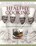 img - for The French Culinary Institute's Salute to Healthy Cooking, From America's Foremost French Chefs by Alain Sailhac (1998-08-15) book / textbook / text book