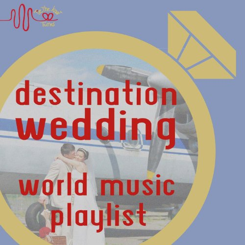 Destination Wedding: World Music Playlist by Tie the Knot Tunes by