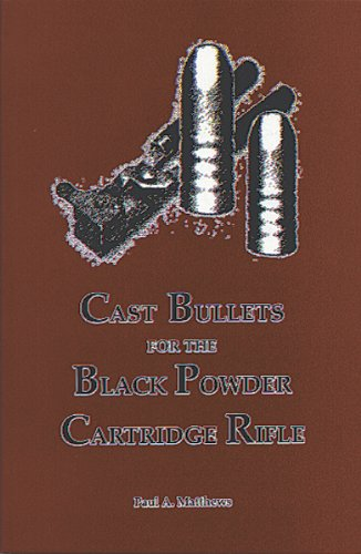 - Cast Bullets For The Black Powder Cartridge Rifle