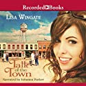 Talk of the Town Audiobook by Lisa Wingate Narrated by Johanna Parker
