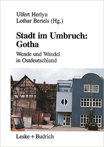 Stadt im Umbruch: Gotha : Wende und Wandel in Ostdeutschland