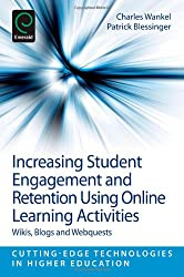 Increasing Student Engagement and Retention using Online Learning Activities: Wikis, Blogs and WebQuests (Cutting-Edge Technologies in Higher Education)