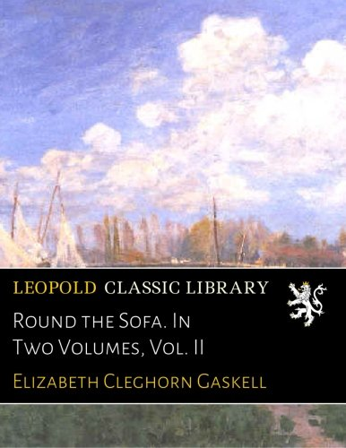 Round the Sofa. In Two Volumes, Vol. II pdf