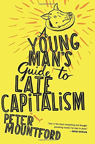 A Young Man S Guide To Late Capitalism Peter Mountford