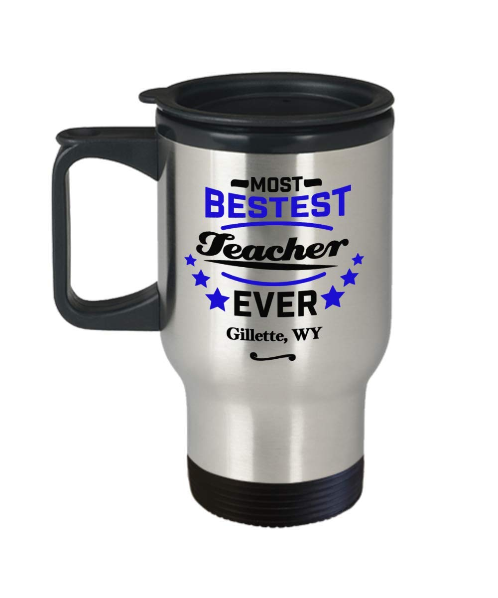 "Teacher Travel Mug:""Most Bestest Teacher Ever In Gillette, WY"" Tea Thermos Cup, Congratulation Teaching Tumbler Gift, Local & Personal Funny Coworker Gag From Student In Wyoming"