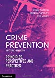 Crime Prevention : Principles, Perspectives and Practices, Sutton, Adam and Cherney, Adrian, 1107622476