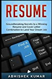 Resume: Groundbreaking Secrets to a Winning Resume and Cover Letter Combination to Land Your Dream Job (Career Planning, Interviewing and Negotiating ... Tips to Stand Out from the Crowd) (Volume 1)