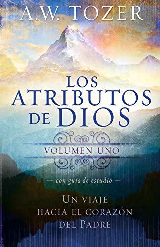 Los atributos de Dios - vol. 1 (Incluye guía de estudio): Un viaje al corazón del Padre (Spanish Edition) (De Dios Atributos)