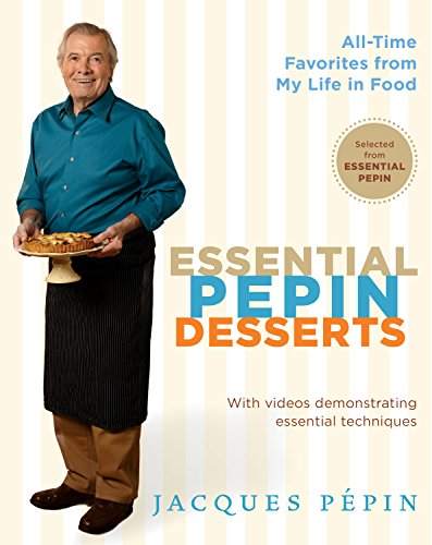 Essential Pepin Desserts: 160 All-Time Favorites from My Life in Food by Jacques Pépin