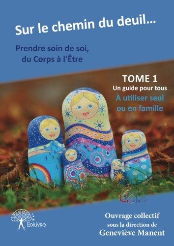 Sur Le Chemin Du Deuil… Prendre Soin De Soi, Du Corps à L'Être French Edition