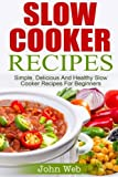 vegetarian slow food - Slow Cooker: Slow Cooker Recipes - Simple, Delicious And Healthy Slow Cooker Recipes For Beginners (Appetizers, Desserts, Seafood, Soups, Vegetarian)