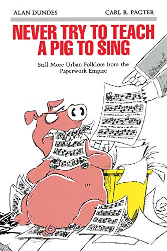 Never Try to Teach a Pig to Sing: Still More Urban Folklore from the Paperwork Empire (Humor in Life and Letters Series) (Never Try To Teach A Pig To Sing)