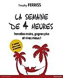 La semaine de 4 heures: Travaillez moins, gagnez plus et vivez mieux ! (EFFICACITE PROF) (French Edition)