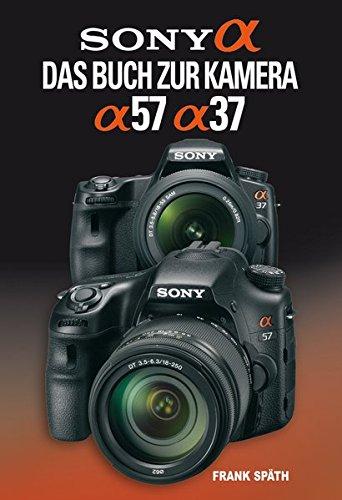Sony Alpha 57/Alpha 37: Das Buch zur Kamera