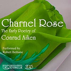 The Early Poetry of Conrad Aiken: Charnel Rose Audiobook