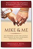 Mike & Me : An Inspiring Guide for Couples Who Choose to Face Alzheimer's Together at Home