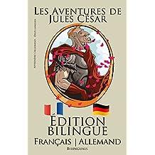 Apprendre l'allemand!: Apprendre l'allemand - Édition bilingue (Français - Allemand) Les Aventures de Jules César (French Edition)