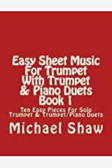 Easy Sheet Music For Trumpet With Trumpet & Piano Duets Book 1: Ten Easy Pieces For Solo Trumpet & Trumpet/Piano Duets (Volume 1) Paperback