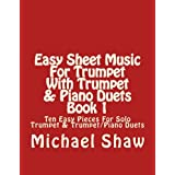 Easy Sheet Music For Trumpet With Trumpet Piano Duets Book 2 Ten Easy Pieces For Solo Trumpet Trumpet Piano Duets Volume 2 Shaw Michael 9781517395452 Amazon Com Books