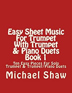 Easy Sheet Music For Trumpet With Trumpet & Piano Duets Book 1: Ten Easy Pieces For Solo Trumpet & Trumpet/Piano Duets (Volume 1)