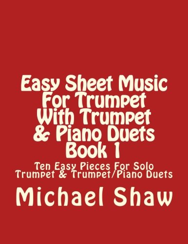 Trumpet Duet Music (Easy Sheet Music For Trumpet With Trumpet & Piano Duets Book 1: Ten Easy Pieces For Solo Trumpet & Trumpet/Piano Duets (Volume 1))