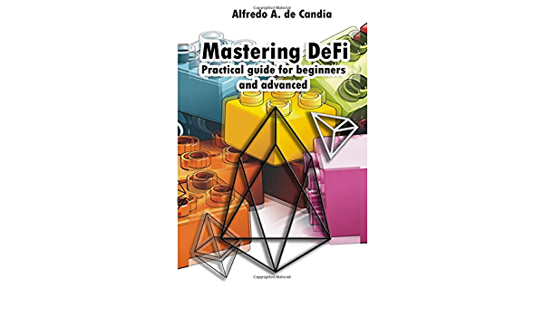 Mastering DeFi: Practical guide for beginners and advanced ...